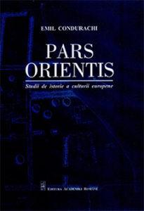 """Emil Condurachi: """"Pars Orientis. Studii de istorie a culturii europene"""""""