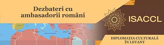 UN NOU PROIECT ISACCL: DIPLOMAȚIA CULTURALĂ ÎN LEVANT - DEZBATERI CU AMBASADORII ROMÂNI
