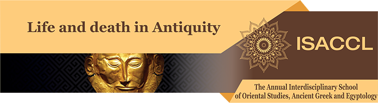 The Annual Interdisciplinary School of Oriental Studies, Ancient Greek and Egyptology Life and death in Antiquity