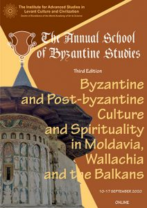 The Annual School of Byzantine Studies Byzantine and post-Byzantine culture and spirituality in Moldavia, Wallachia and the Balkans
