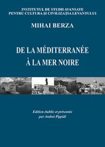 Mihai Berza, De la Méditerranée à la mer Noire. Edition établie et présentée par Andrei Pippidi, Editura Istros