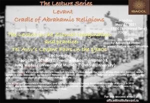"""ÎN SERIA DE CONFERINȚE """"LEVANTUL, LEAGĂNUL RELIGIILOR ABRAHAMICE"""", JOACHIM SCHLÖR ȘI JULIA WÖLFEL. THE LEVANT IN THE ZIONIST IMAGINATION AND PRACTICE: TEL AVIV'S LEVANT FAIRS IN THE 1930s"""